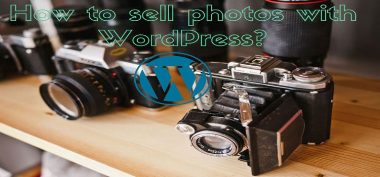 How To Sell Photos With WordPress Plugin or Theme