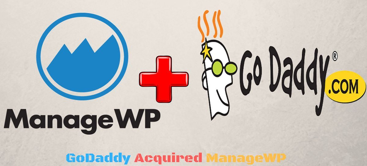 GoDaddy Acquired ManageWP – YAY or NAY Community Divided