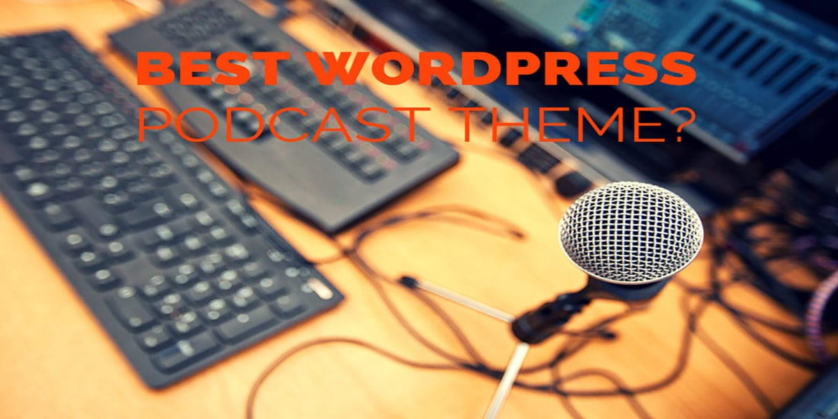 Best WordPress Podcast Theme? Reach Audience With Audio Content